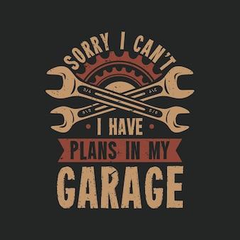 Projekt koszulki przepraszam, nie mogę mieć planów w moim garażu z kluczem i szarym tłem rocznika ilustracji