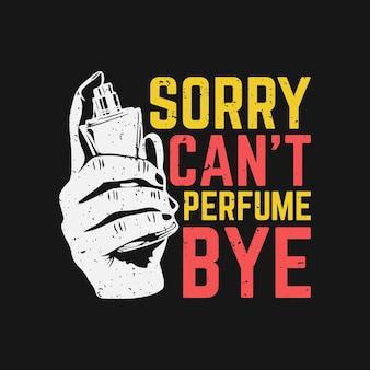 Projekt koszulki przepraszam, nie mogę perfumować pa z ręką trzymającą perfumy i czarne tło vintage ilustracji