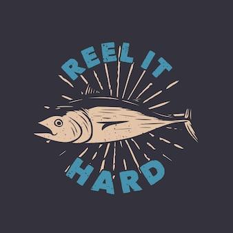 Projekt koszulki reel it hard z ilustracją z tuńczyka w stylu vintage