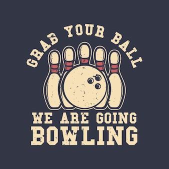 Projekt koszulki slogan typografia chwyć piłkę ruszamy na kręgle