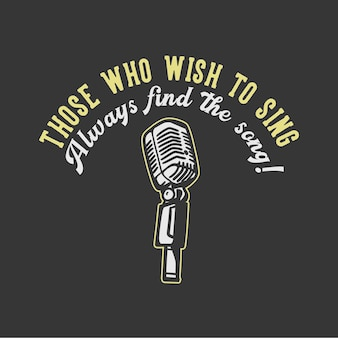 Projekt koszulki slogan typografia ci, którzy chcą śpiewać, zawsze znajdą drogę dzięki ilustracji mikrofonu