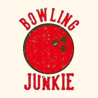 Projekt koszulki slogan typografia ćpun w kręgle z rocznika ilustracji kuli do kręgli