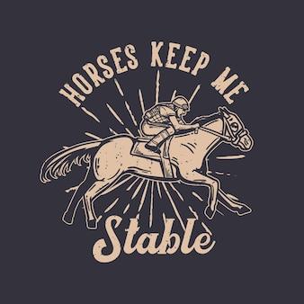 Projekt koszulki slogan typografia koń utrzymuje mnie stabilnego z człowiekiem jeżdżącym na koniu vintage ilustracji