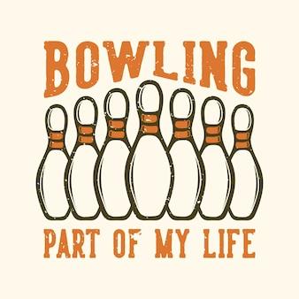 Projekt koszulki slogan typografia kręgle część mojego życia z pin bowling vintage ilustracji