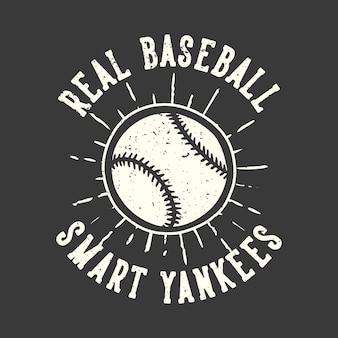 Projekt koszulki slogan typografia prawdziwi baseballowi inteligentni yankee z ilustracją vintage baseballu