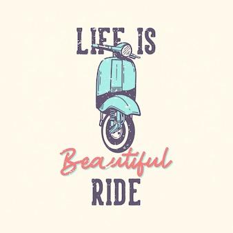 Projekt koszulki slogan typografia życie to piękna jazda z klasyczną ilustracją silnika skutera