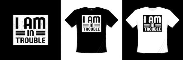 Projekt koszulki typografii iam in trouble