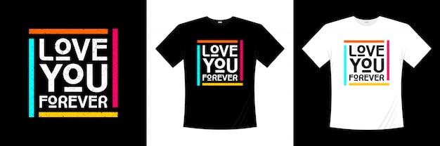Projekt koszulki typografii love you forever
