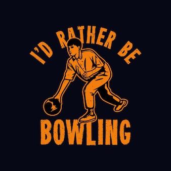 Projekt koszulki wolałbym grać w kręgle z mężczyzną grającym w kręgle w stylu vintage