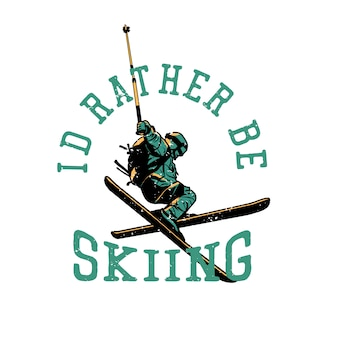 Projekt koszulki wolałbym jeździć na nartach z człowiekiem na nartach robiącym jego atrakcyjną ilustrację w stylu vintage