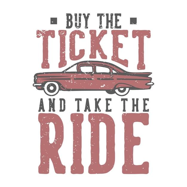 Projekt koszulki z hasłem typografia kup bilet i przejedź się zabytkową ilustracją samochodu