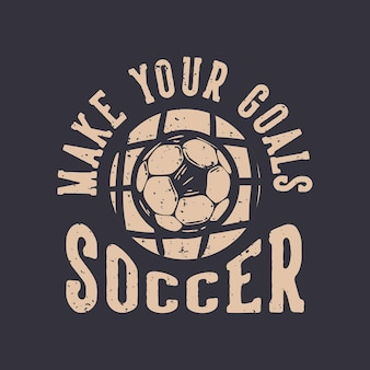 Projekt koszulki z hasłem typografia sprawia, że twoje cele piłka nożna z futbolową ilustracją vintage