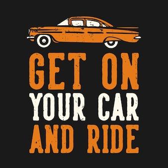 Projekt koszulki z hasłem typografia wsiadaj do samochodu i jedź z zabytkową ilustracją samochodu