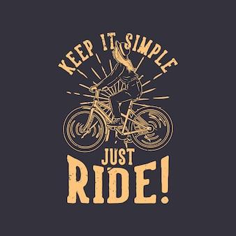 Projekt koszulki zachowaj prostotę, po prostu jedź z dziewczyną jadącą na rowerze w stylu vintage