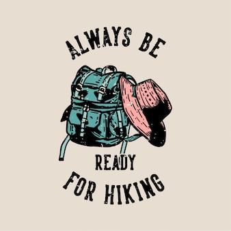 Projekt koszulki zawsze będzie gotowy na wędrówki z torbą na wędrówki i ilustracją vintage kapelusza turystycznego