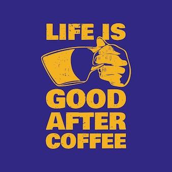 Projekt koszulki życie jest dobre po kawie życie jest dobre po kawie z ręką trzymającą filiżankę kawy i niebieskiego tła vintage ilustracji
