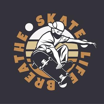Projekt logo skate życie oddychać z mężczyzną grającym na deskorolce vintage ilustracji