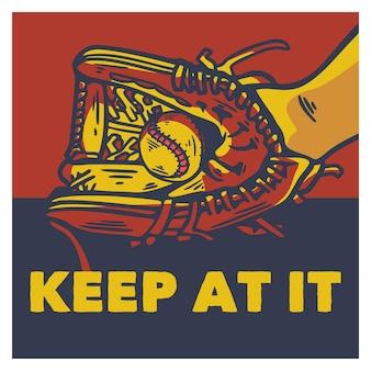 Projekt plakatu trzymaj się go z rękawicą baseballową trzymającą baseballową ilustrację vintage
