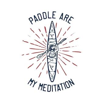 Projekt wiosła to moja medytacja z człowiekiem wiosłującym kajakiem vintage ilustracji