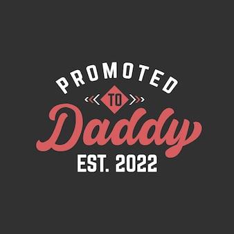 Promowane do tatusia, nowych ojców napis projekt ilustracji wektorowych.