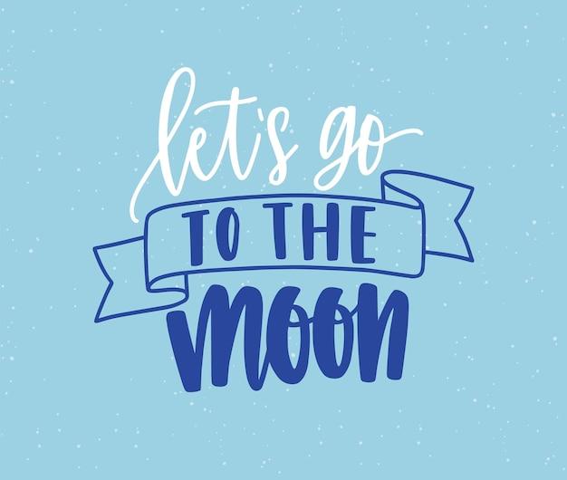 Przejdźmy do księżyca odręczny napis w kolorze. pociągnięcie pędzla inspirujące wyrażenie na białym tle wektor kaligrafii. optymistyczny napis odręczny kursywą. entuzjazm, koncepcja marzeń. kaligraficzna typografia.