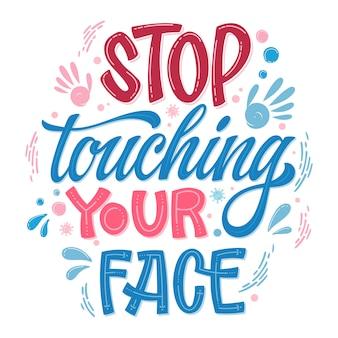 Przestań dotykać twarzy - ręcznie rysowana fraza z literą. projekt o tematyce epidemii wirusów.