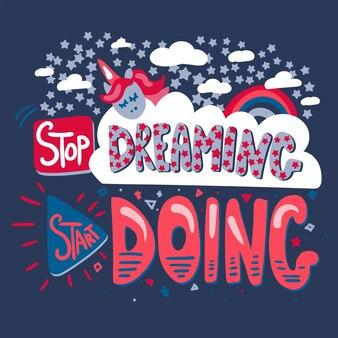 Przestań marzyć ręcznie rysowane wektor napis. motywacyjny cytat. plakat, ilustracja kreskówka baner