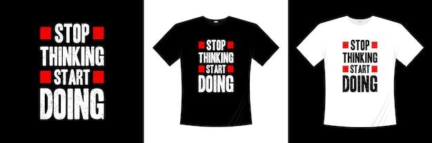 Przestań myśleć, zacznij projektować koszulki typograficzne. koszulka z motywacją, inspiracją.