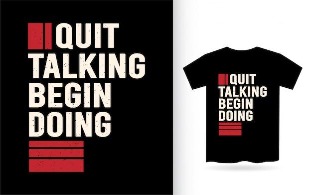 Przestań rozmawiać zacznij robić koszulkę typografii