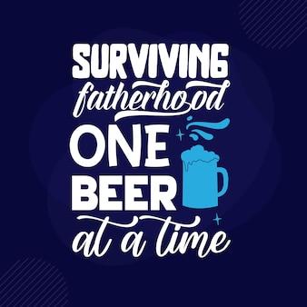 Przetrwać ojcostwo jedno piwo napisem premium wektorów
