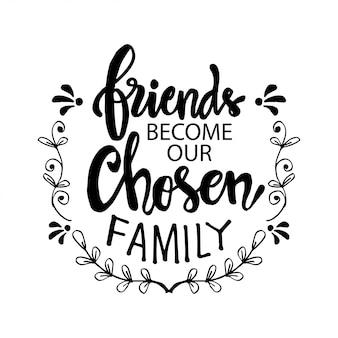 Przyjaciele stają się naszą wybraną rodziną. motywacyjny cytat. dzień przyjaźni.