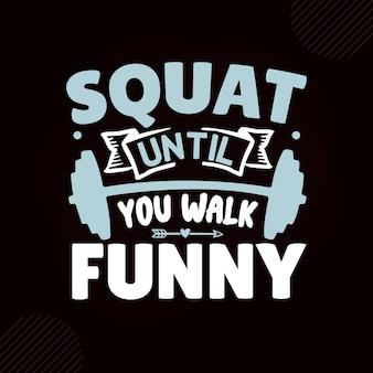 Przysiadaj, aż zaczniesz chodzić śmiesznie premium fitness typografia vector design
