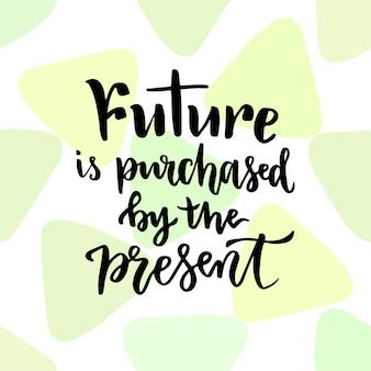 Przyszłość jest kupowana przez teraźniejszość. inspirujący i motywujący odręczny cytat