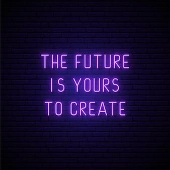 Przyszłość należy do ciebie, aby stworzyć napis w stylu neonowym.