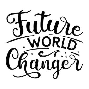 Przyszły zmieniacz świata cytaty ilustracji premium vector design