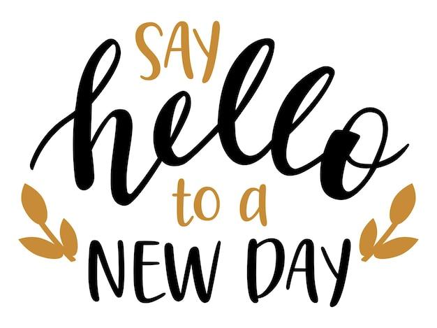 Przywitaj się z napisem na nowy dzień