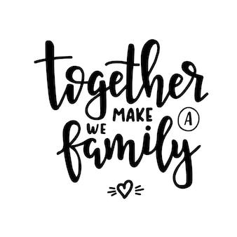 Razem tworzymy rodzinę ręcznie rysowane plakat typograficzny. koncepcyjne zwrot odręczny domu i rodziny, ręcznie napisane kaligraficzne projekt. literowanie.