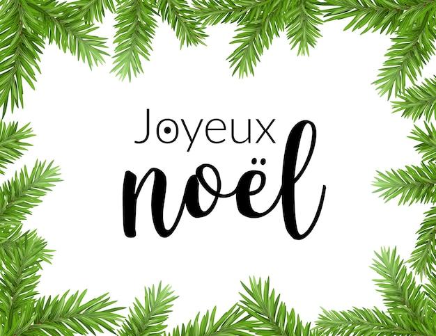 Realistyczna świąteczna ramka z jodłą. joyeux noel francuska typografia napis sosna ozdoba obramowanie karta.