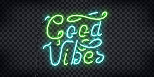 Realistyczny neon z logo typografii good vibes do dekoracji i pokrycia na przezroczystym tle. koncepcja pozytywów i inspiracji.