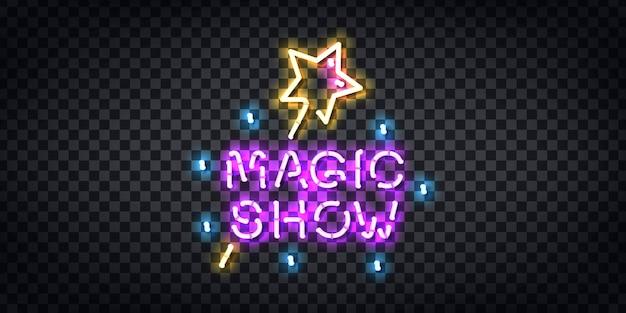 Realistyczny neonowy znak logo magic show do dekoracji i pokrycia na przezroczystym tle.