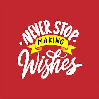 Ręcznie rysowane cytaty z liter, nigdy nie przestawaj składać życzeń