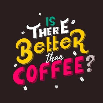 Ręcznie rysowane napis czy jest coś lepszego niż kawa?