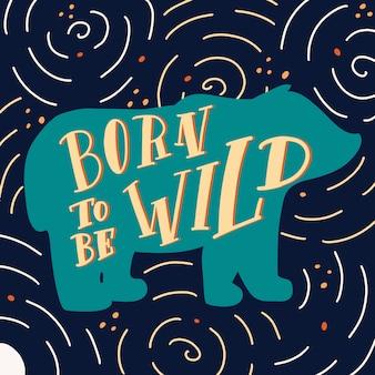 Ręcznie rysowane niedźwiedź sylwetka z cytatem born to be wild
