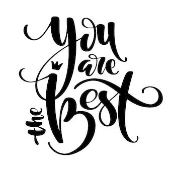 Ręcznie rysowane wektor napis. jesteś najlepszymi słowami na ręce.