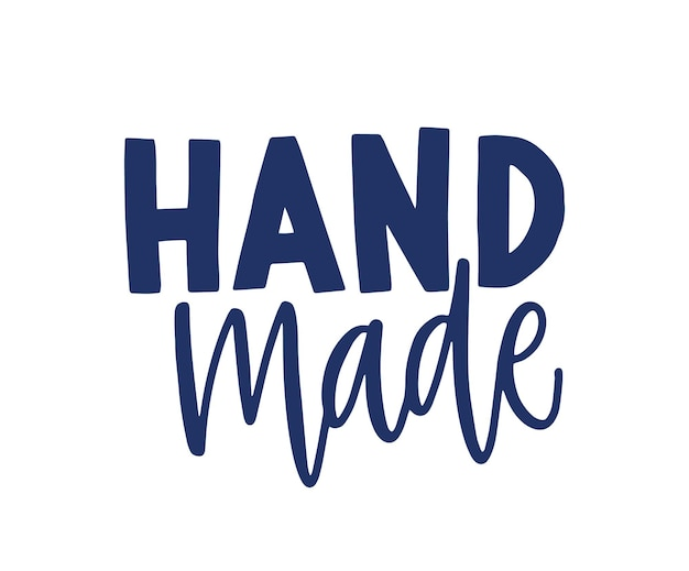 Ręcznie wykonane frazę odręcznie z kursywą kaligraficzną czcionką. elegancki napis na etykiecie lub tagu produktu ręcznie lub ręcznie robione na białym tle. ilustracja wektorowa płaskie monochromatyczne.