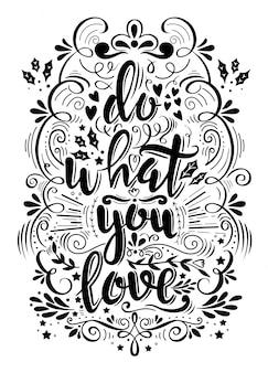 Rób to co kochasz. cytat motywacyjny. plakat typografii wektorowej. strony napis, kaligrafii