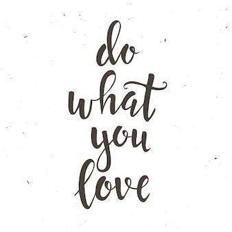 Rób to co kochasz. ręcznie rysowane plakat typografii.