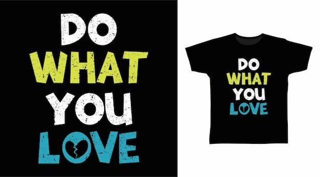 Rób to, co kochasz typografię do projektowania koszulek