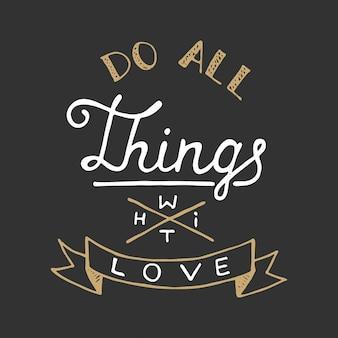 Rób wszystko z miłością, literami
