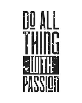 Rób wszystko z pasją. projekt typografii z mocą grunge.